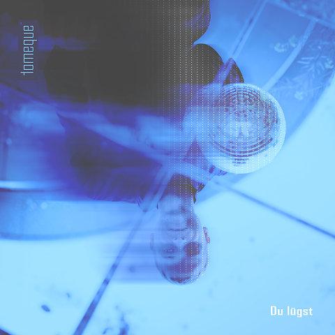 Artwork zu tomeque's Single 'Du lügst'